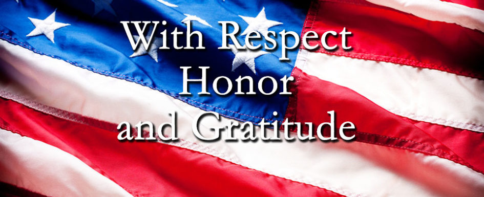 With Respect, Honor and Gratitude -- Thank You Veterans
